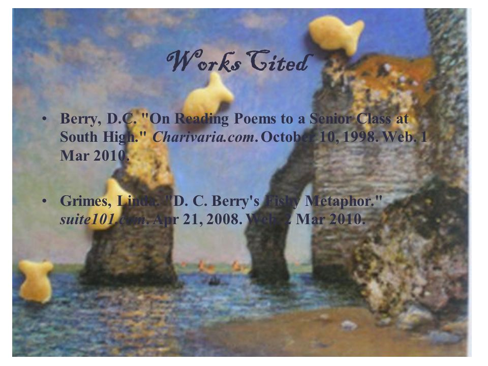Works Cited Berry, D.C. On Reading Poems to a Senior Class at South High. Charivaria.com. October 10, Web. 1 Mar