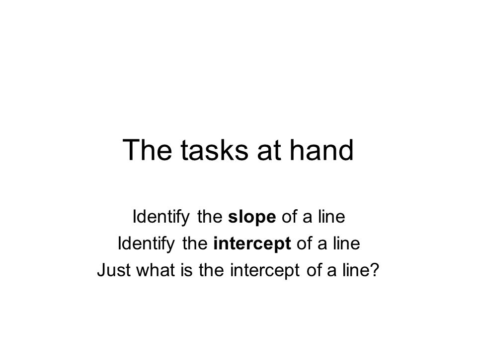 The tasks at hand Identify the slope of a line