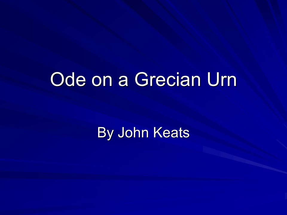 analysis of ode on a grecian Ode on a grecian urn is a beautiful ode written by john keats in 19th century there are five stanzas in total every stanza has represented each scenes of the urn in this poem, john keats brought readers into a beautiful world through his image of a grecian urn, which to him is a beautiful piece of art.