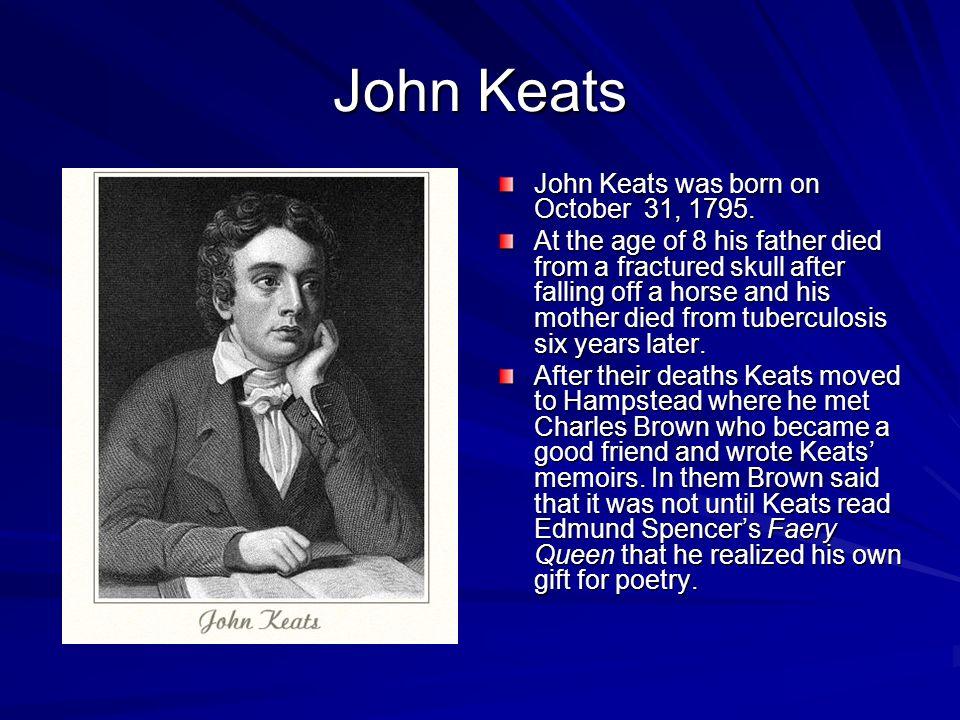 John Keats John Keats was born on October 31, 1795.