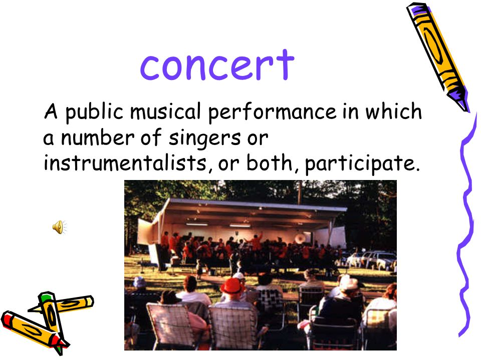 concert A public musical performance in which a number of singers or instrumentalists, or both, participate.