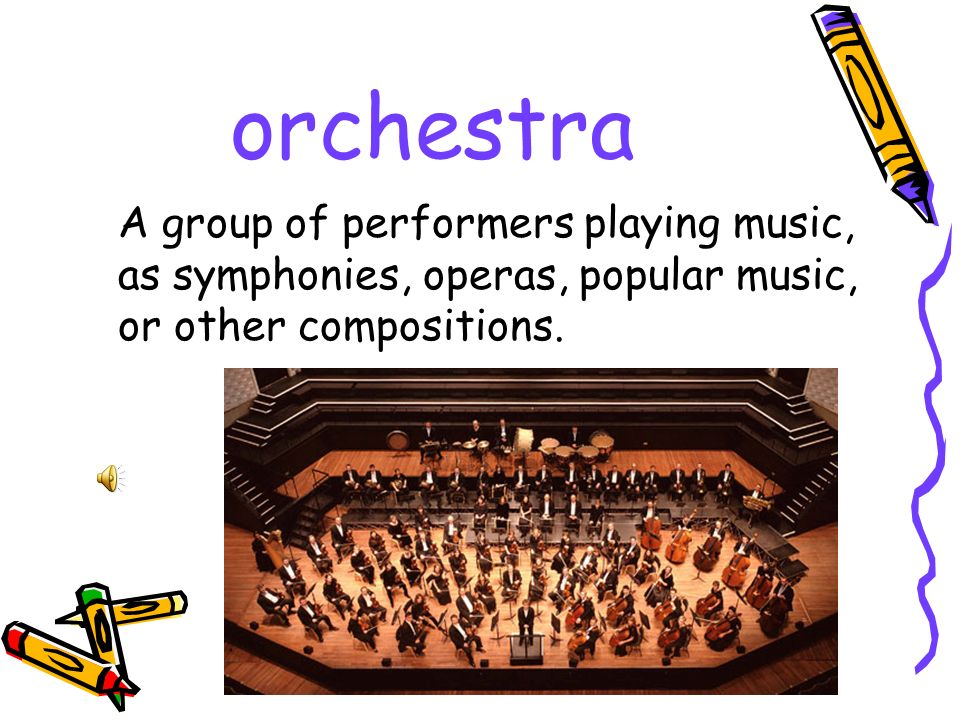 orchestra A group of performers playing music, as symphonies, operas, popular music, or other compositions.