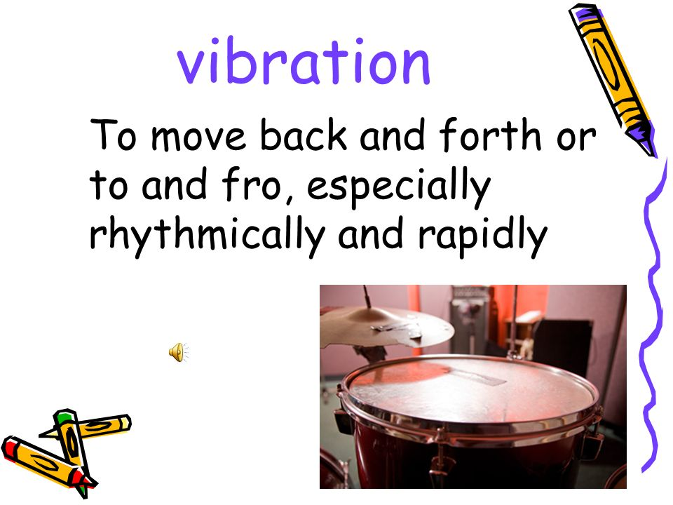 vibration To move back and forth or to and fro, especially rhythmically and rapidly