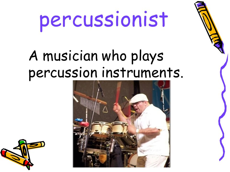 percussionist A musician who plays percussion instruments.