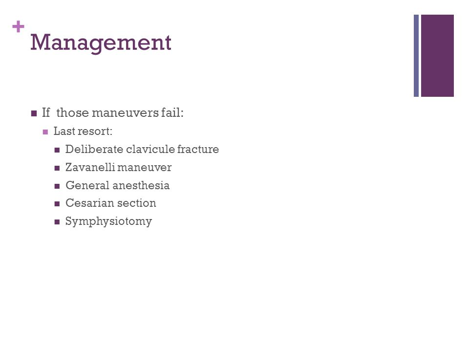 Management If those maneuvers fail: Last resort: