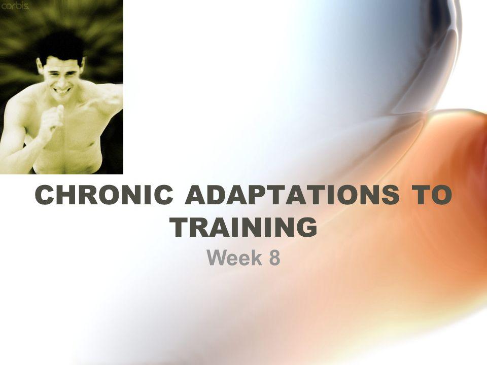 CHRONIC ADAPTATIONS TO TRAINING