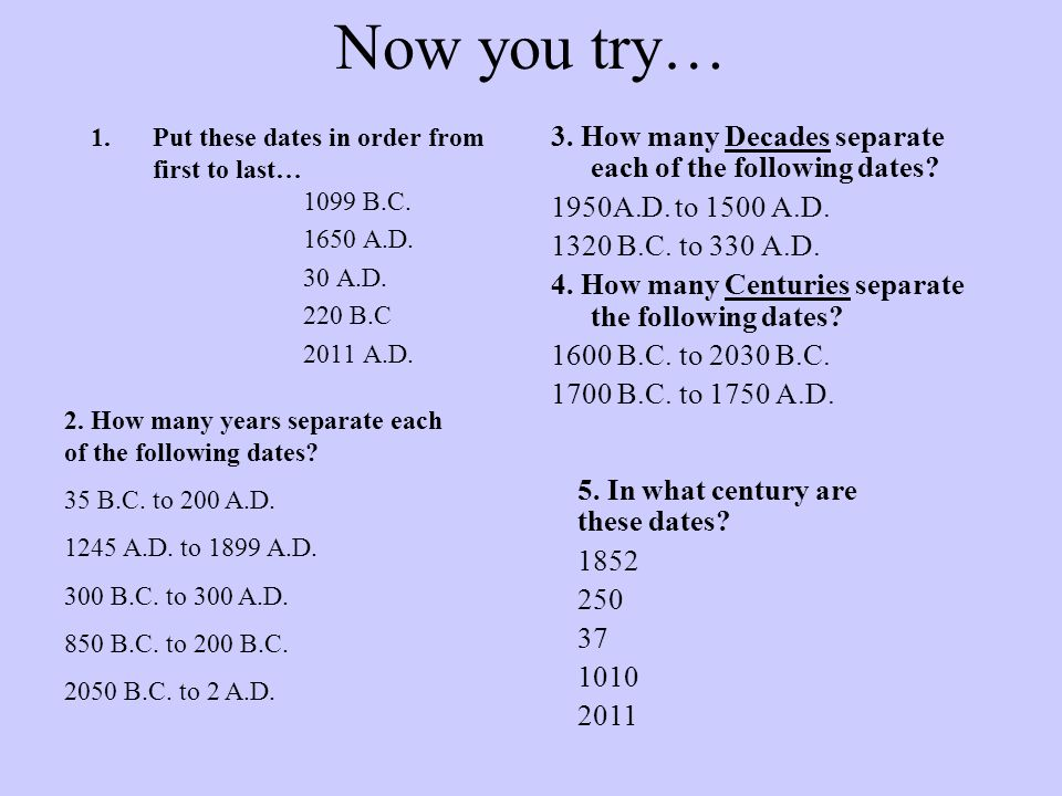Now you try… 3. How many Decades separate each of the following dates