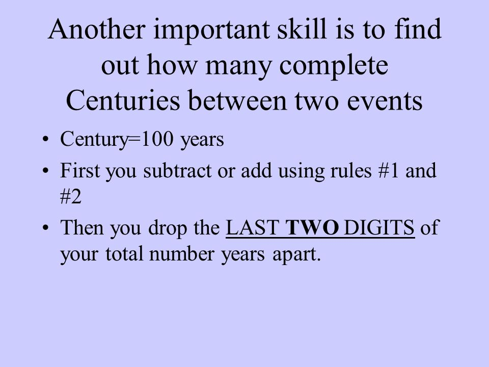 Another important skill is to find out how many complete Centuries between two events