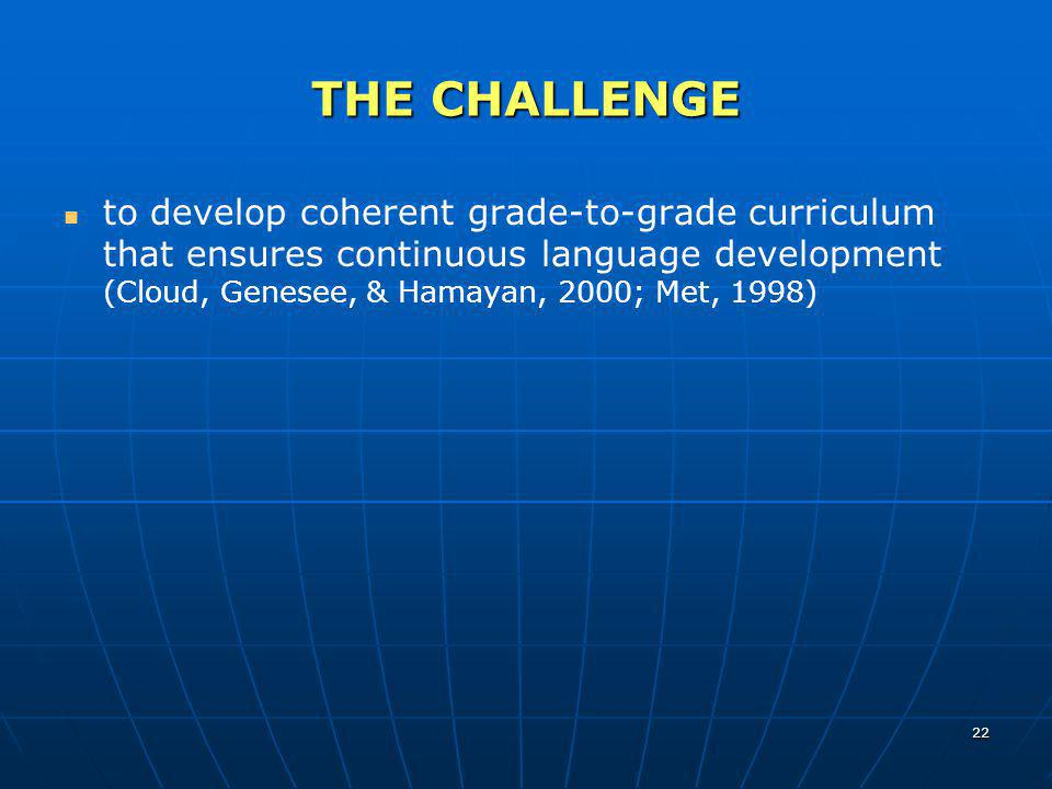 THE CHALLENGE to develop coherent grade-to-grade curriculum that ensures continuous language development (Cloud, Genesee, & Hamayan, 2000; Met, 1998)