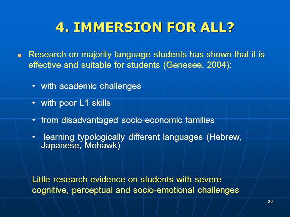 4. IMMERSION FOR ALL Research on majority language students has shown that it is effective and suitable for students (Genesee, 2004):