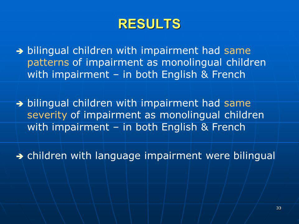 RESULTS bilingual children with impairment had same patterns of impairment as monolingual children with impairment – in both English & French.
