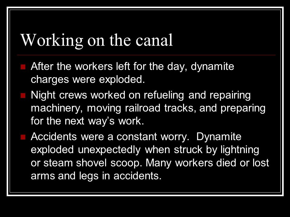 Working on the canal After the workers left for the day, dynamite charges were exploded.