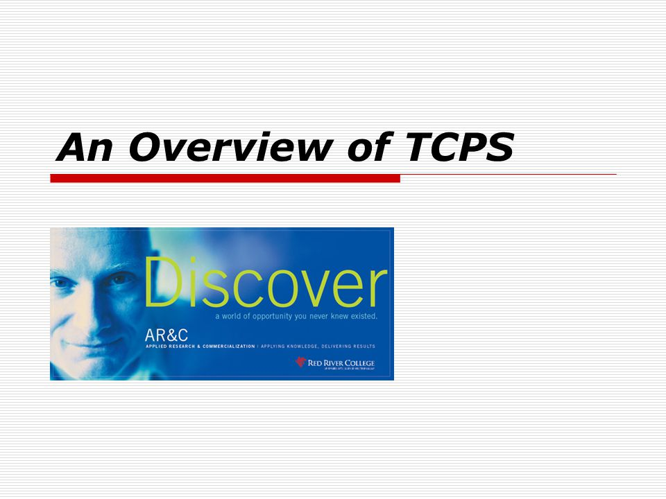 Research Ethics Board 4/6/2017 An Overview of TCPS Red River College