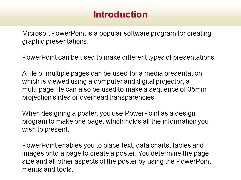 Introduction Microsoft PowerPoint is a popular software program for creating graphic presentations.