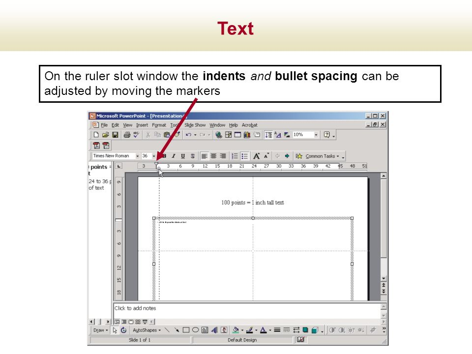 Text On the ruler slot window the indents and bullet spacing can be adjusted by moving the markers