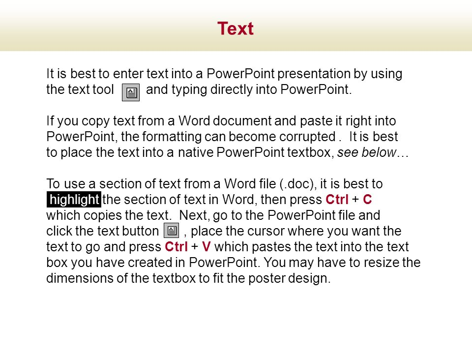 Text It is best to enter text into a PowerPoint presentation by using