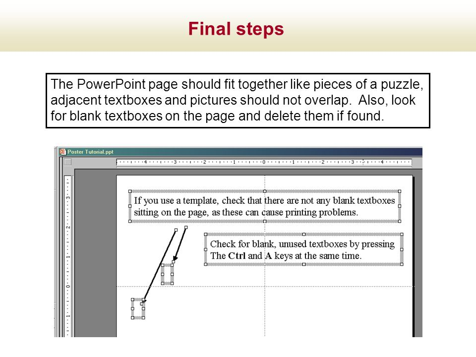 Final steps The PowerPoint page should fit together like pieces of a puzzle, adjacent textboxes and pictures should not overlap. Also, look.