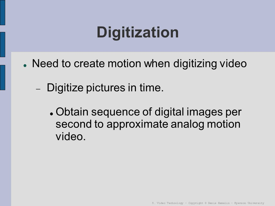 Digitization Need to create motion when digitizing video
