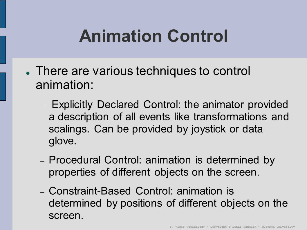 Animation Control There are various techniques to control animation: