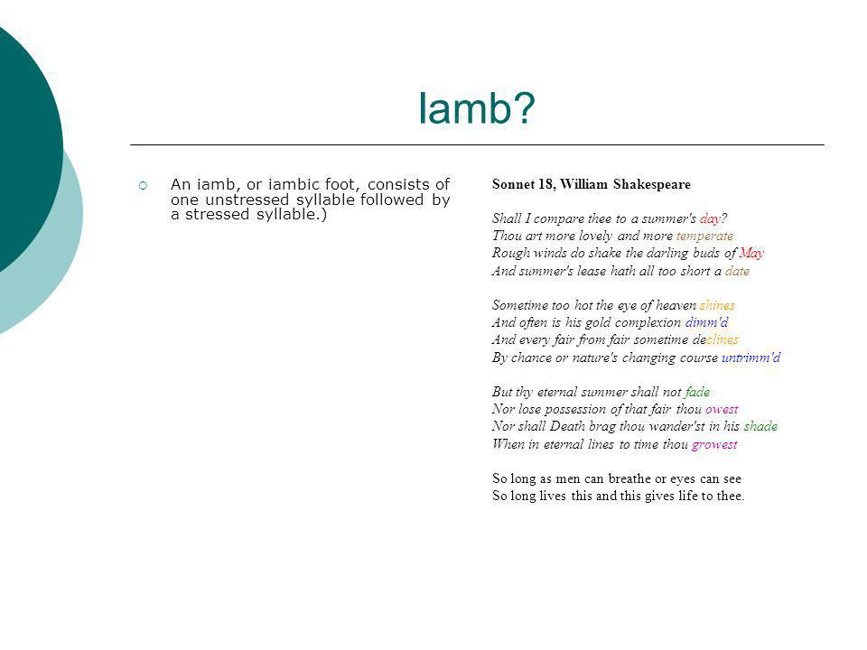 Iamb An iamb, or iambic foot, consists of one unstressed syllable followed by a stressed syllable.)