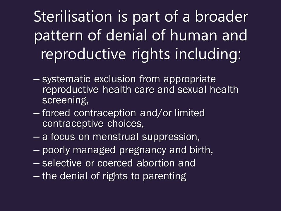 Sterilisation is part of a broader pattern of denial of human and reproductive rights including: