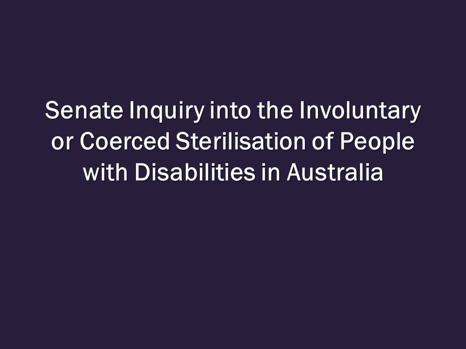 Senate Inquiry into the Involuntary or Coerced Sterilisation of People with Disabilities in Australia