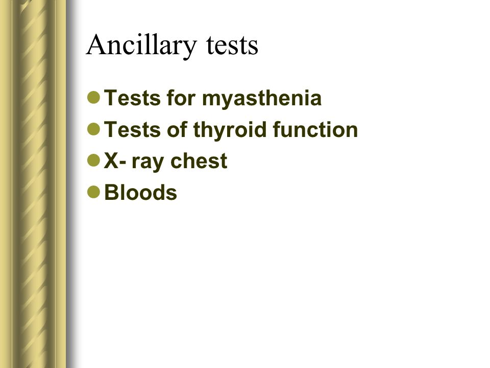 Ancillary tests Tests for myasthenia Tests of thyroid function