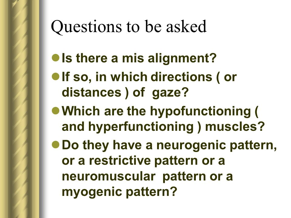 Questions to be asked Is there a mis alignment