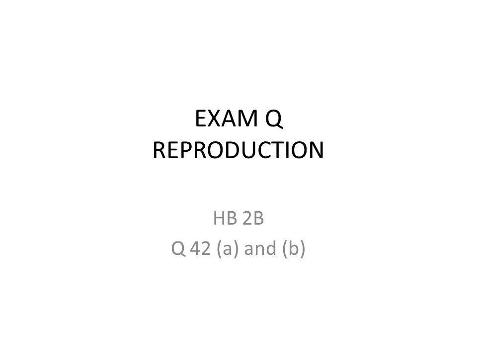 EXAM Q REPRODUCTION HB 2B Q 42 (a) and (b)