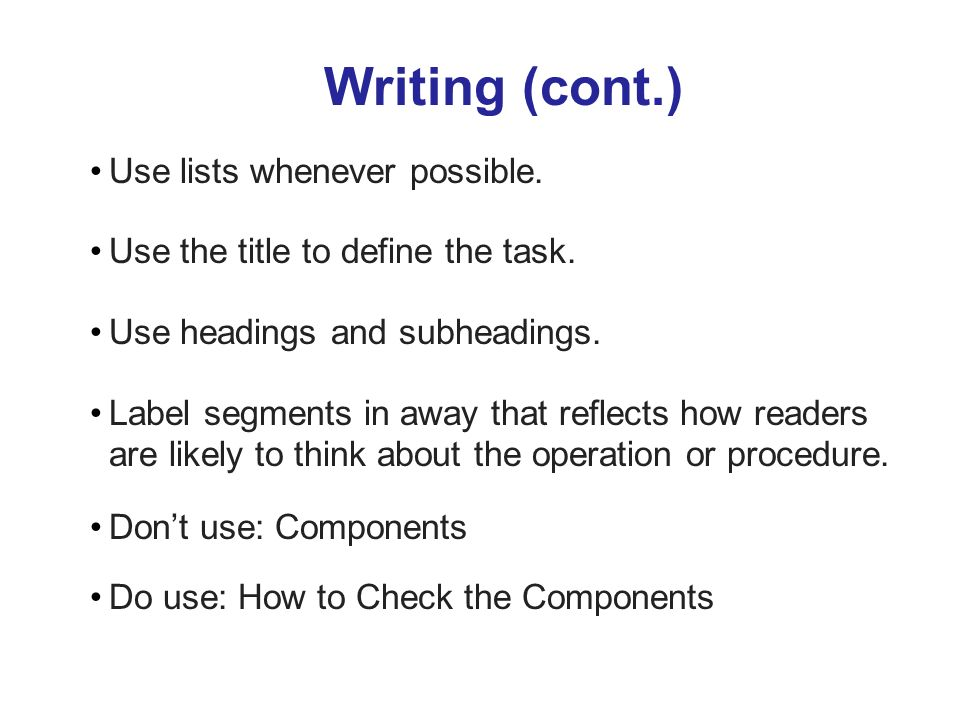 Writing (cont.) Use lists whenever possible.