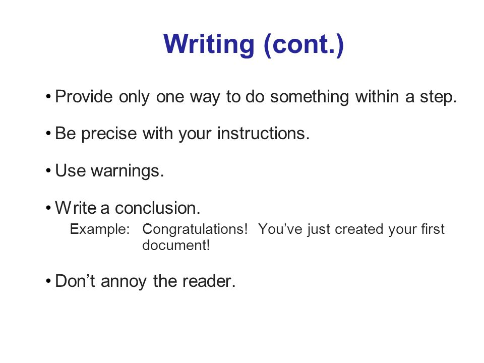 Writing (cont.) Provide only one way to do something within a step.