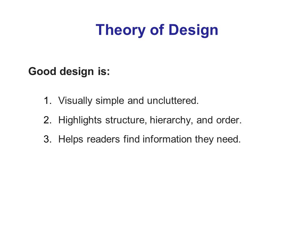 Theory of Design Good design is: Visually simple and uncluttered.
