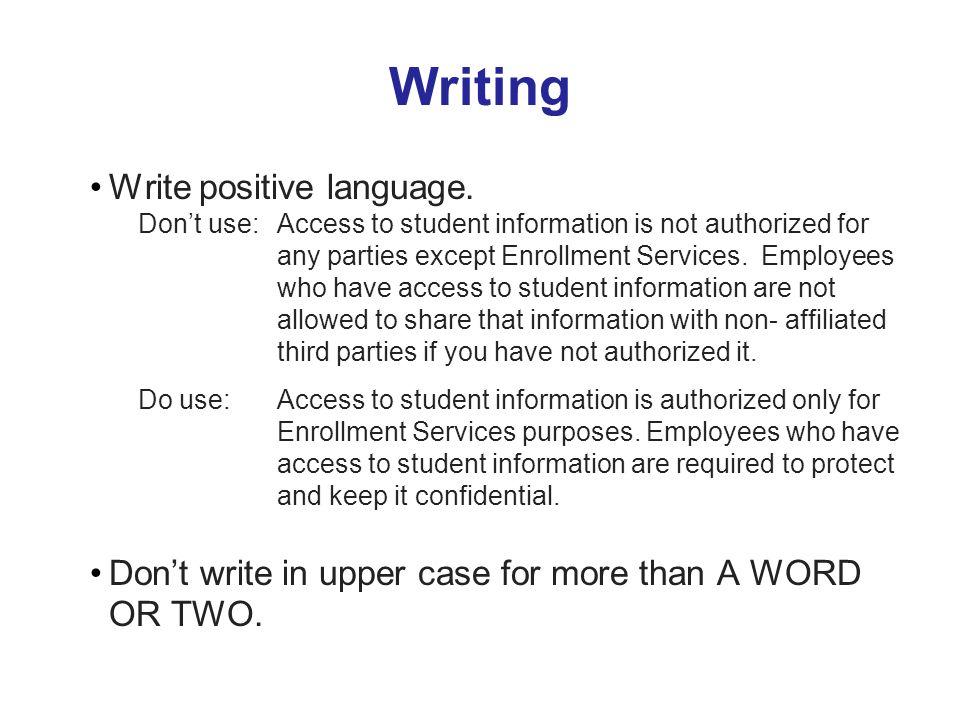 Writing Write positive language.