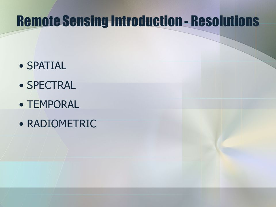 Remote Sensing Introduction - Resolutions