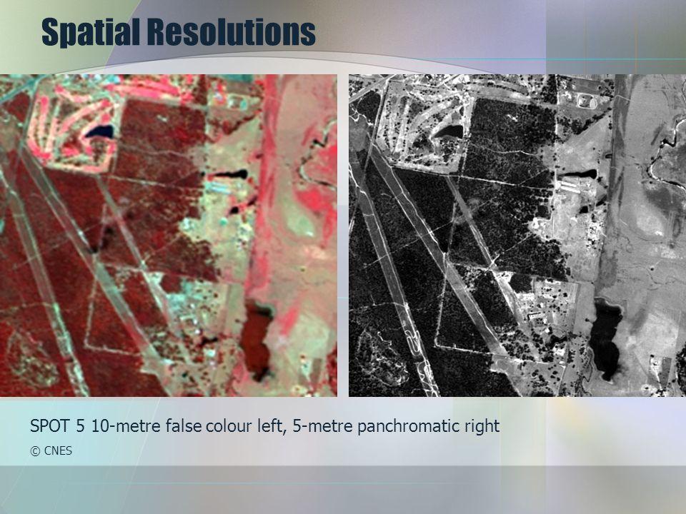 Spatial Resolutions SPOT 5 10-metre false colour left, 5-metre panchromatic right © CNES