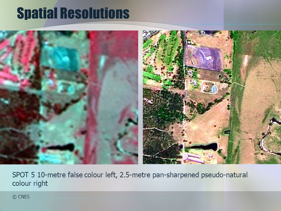 Spatial Resolutions SPOT 5 10-metre false colour left, 2.5-metre pan-sharpened pseudo-natural colour right.