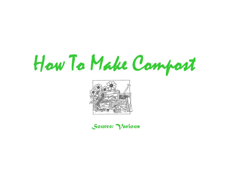 How To Make Compost Source: Various