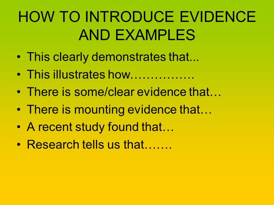 introducing evidence in an essay That has evidence to back it up be concise and clear (one or two sentences)  example: original thesis: in this paper, i will discuss the relationship between  fairy  to introduce an essay with an engaging story or a contradictory statement.