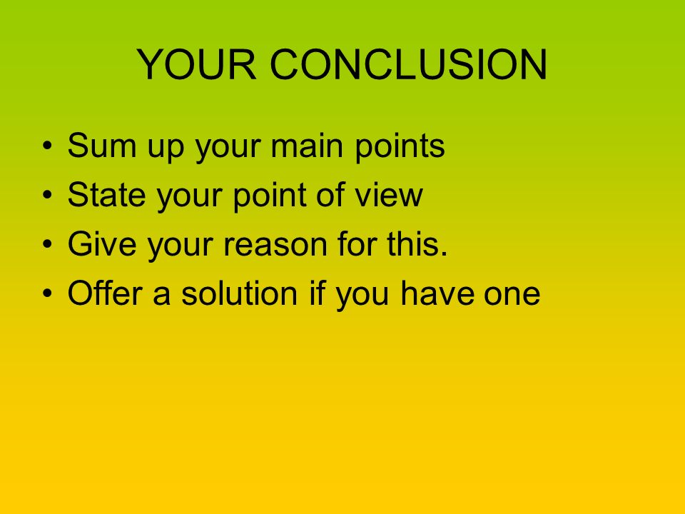 YOUR CONCLUSION Sum up your main points State your point of view