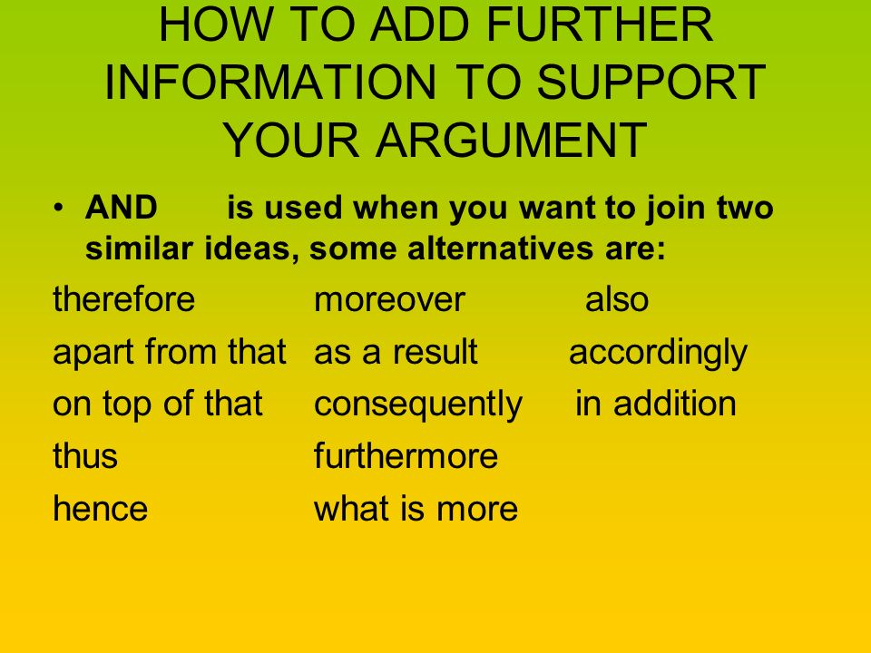 HOW TO ADD FURTHER INFORMATION TO SUPPORT YOUR ARGUMENT