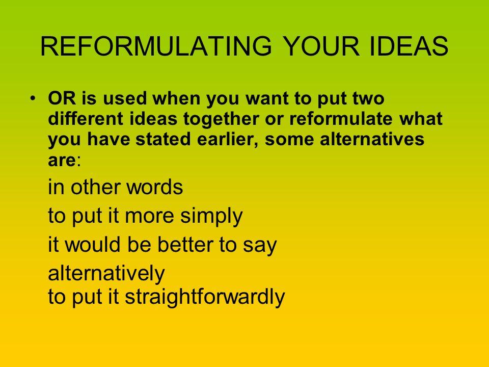 REFORMULATING YOUR IDEAS