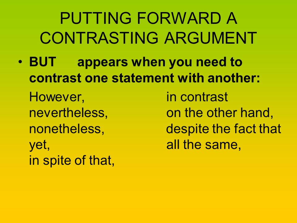 PUTTING FORWARD A CONTRASTING ARGUMENT