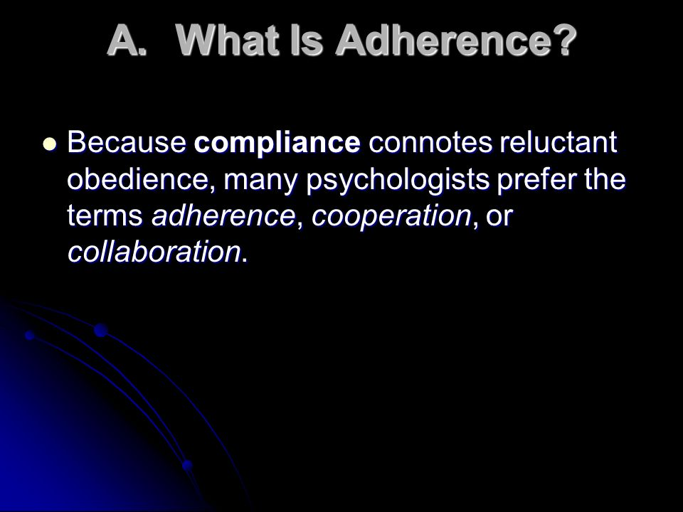 A. What Is Adherence.