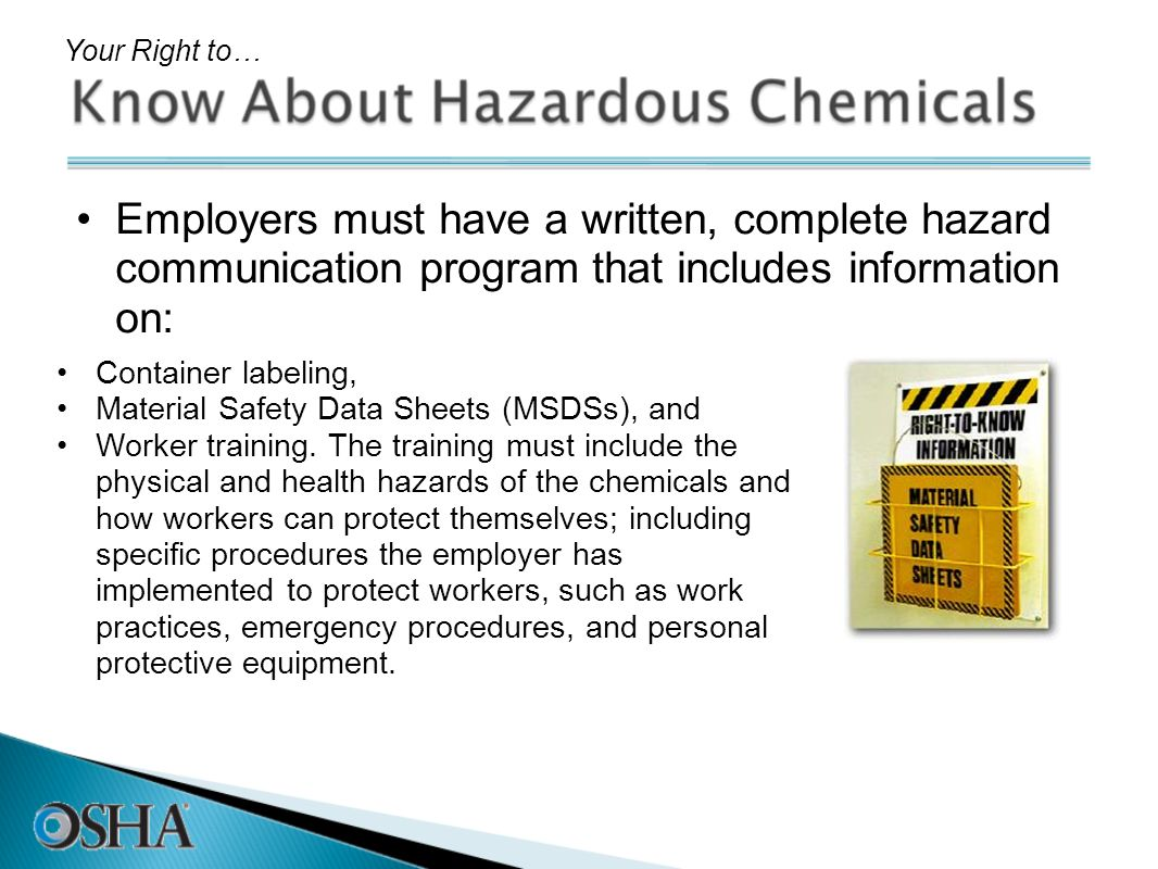 Your Right to…Employers must have a written, complete hazard communication program that includes information on: