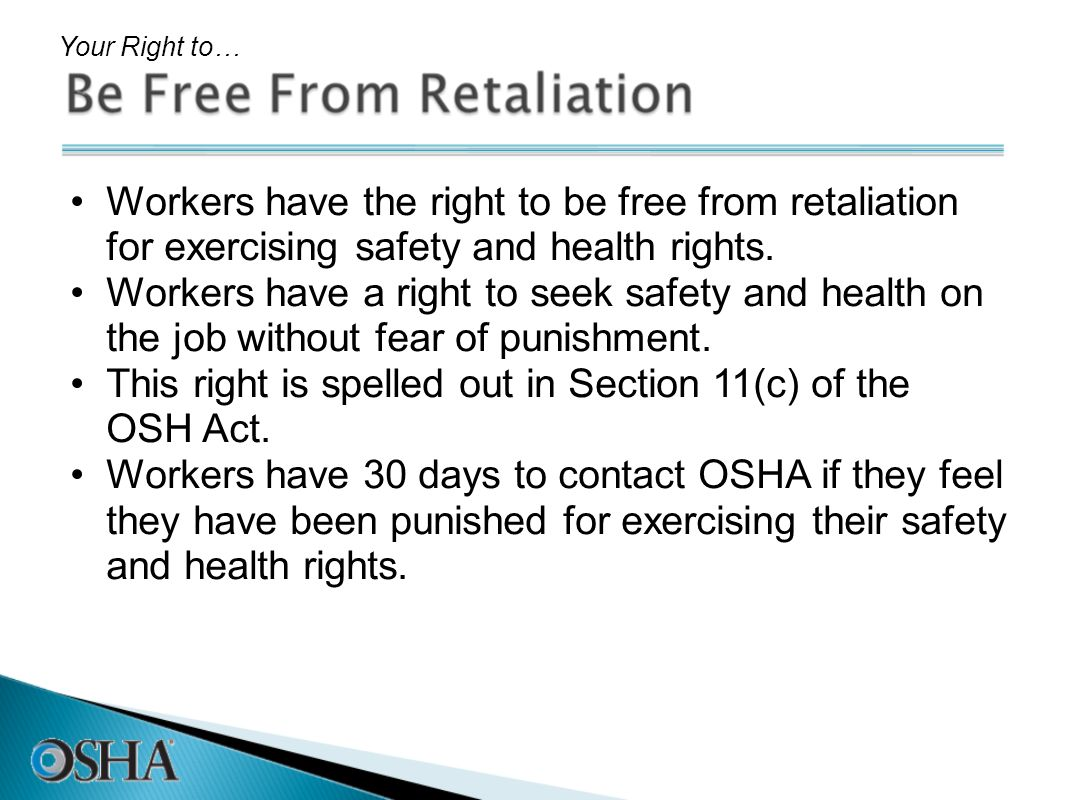 This right is spelled out in Section 11(c) of the OSH Act.
