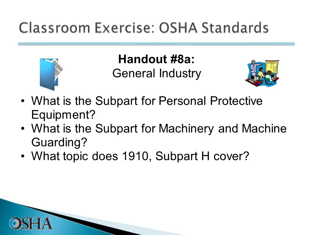 Handout #8a: General Industry. What is the Subpart for Personal Protective Equipment What is the Subpart for Machinery and Machine Guarding