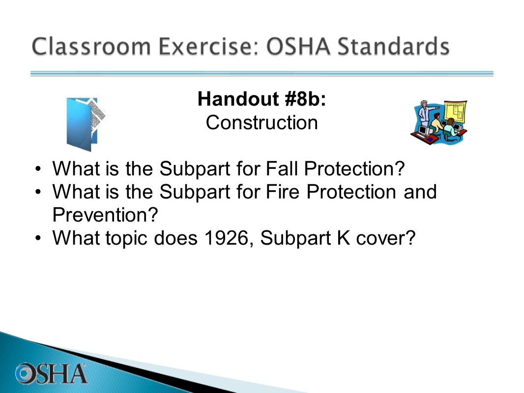 Handout #8b: Construction. What is the Subpart for Fall Protection What is the Subpart for Fire Protection and Prevention