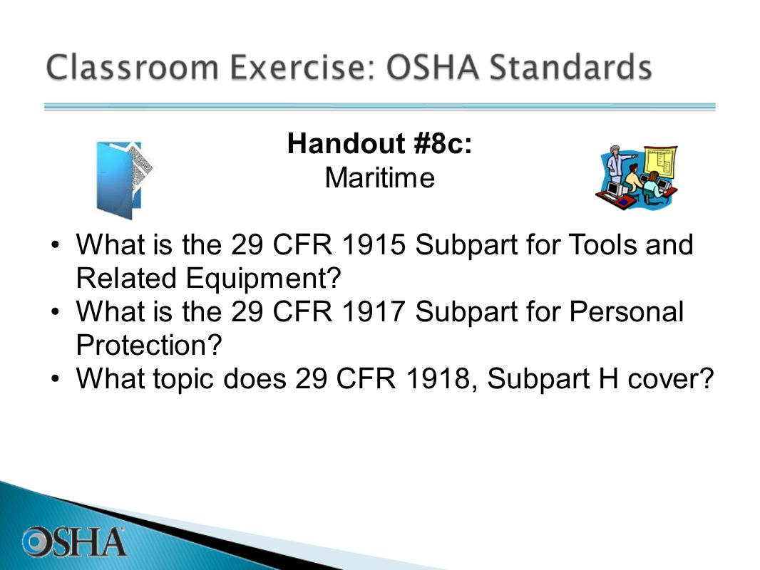 Handout #8c: Maritime. What is the 29 CFR 1915 Subpart for Tools and Related Equipment What is the 29 CFR 1917 Subpart for Personal Protection