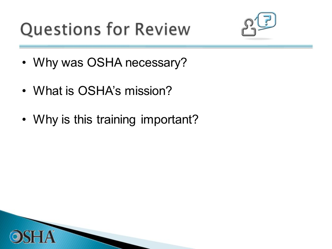 Why was OSHA necessary What is OSHA's mission Why is this training important