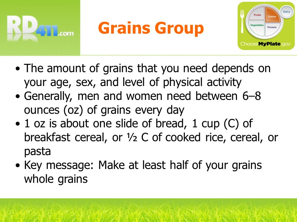 Grains Group The amount of grains that you need depends on your age, sex, and level of physical activity.